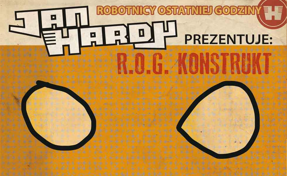 Jan Hardy Prezentuje: R.O.G. Konstrukt